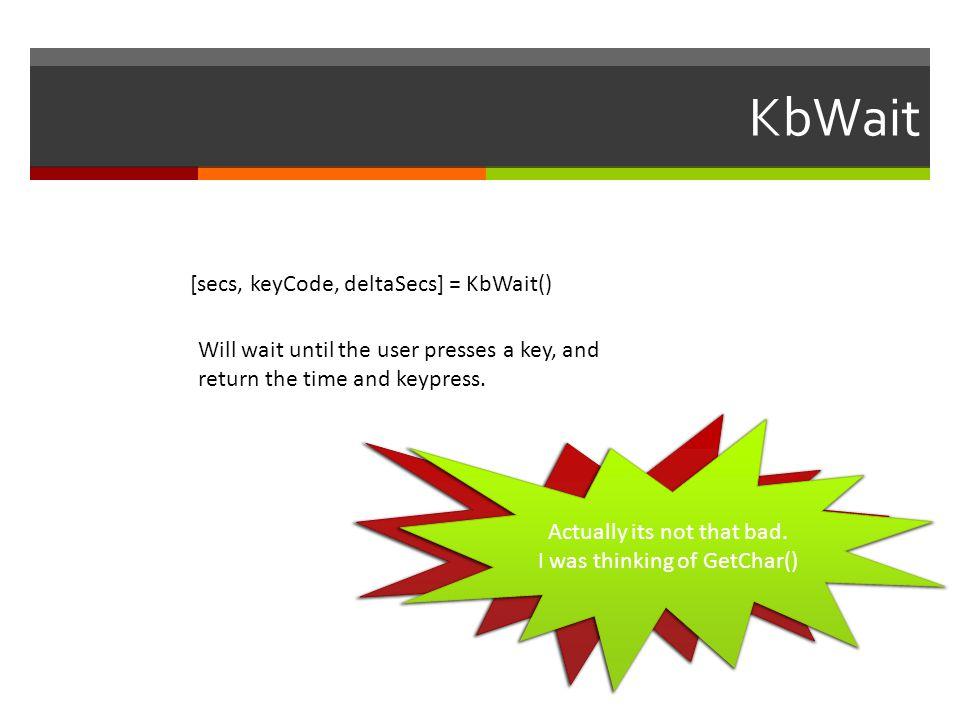 KbWait [secs, keyCode, deltaSecs] = KbWait()